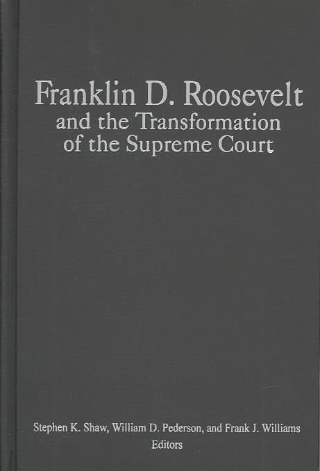 Franklin D. Roosevelt and the Transformation of the Supreme Court By Shaw, Stephen K. (EDT)/ Pederson, William D. (EDT)/ Williams, Frank J. (EDT)