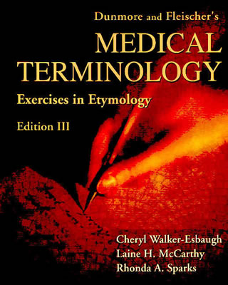 Dunmore and Fleischer's Medical Terminology By Walker-Esbaugh, Cheryl/ McCarthy, Laine H./ Sparks, Rhonda A.